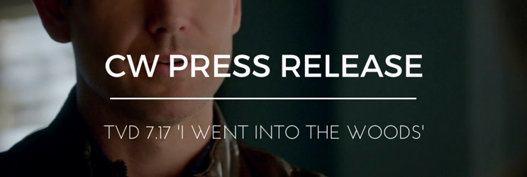 News: TVD 7×17 'I Went Into the Woods' Press Release Mentions Alaric